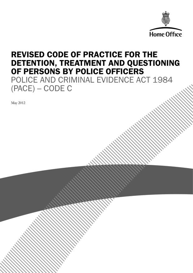 Home Office - Revised code of practice for the detention, treatment and questioning of persons by police officers: Police and Criminal Evidence Act 1984 (PACE) - Code C