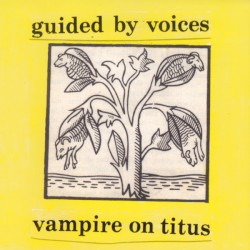 Vampire on Titus by Guided by Voices